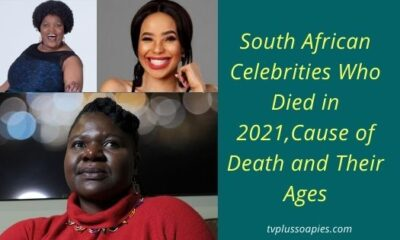 South African Celebrities Who Died in 2021,Cause of Death and Their Ages